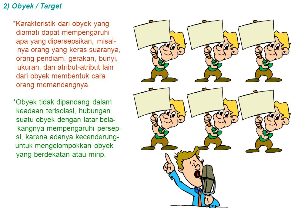 2) Obyek / Target *Karakteristik dari obyek yang diamati dapat mempengaruhi apa yang dipersepsikan, misal-