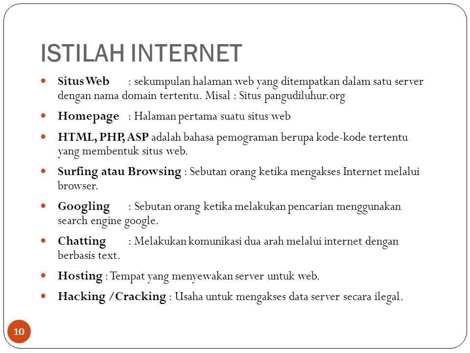 ISTILAH INTERNET Situs Web : sekumpulan halaman web yang ditempatkan dalam satu server dengan nama domain tertentu. Misal : Situs pangudiluhur.org.