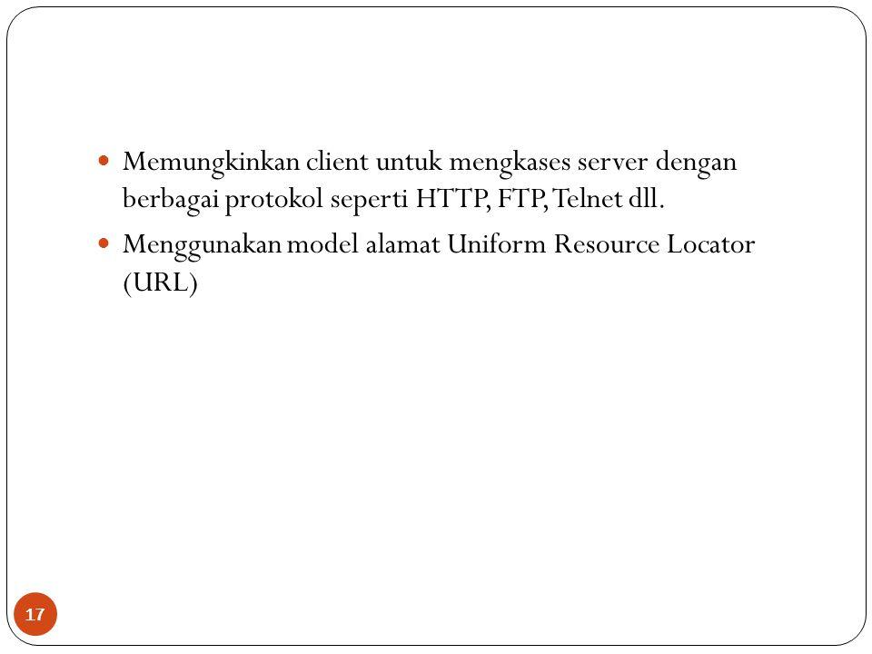 Memungkinkan client untuk mengkases server dengan berbagai protokol seperti HTTP, FTP, Telnet dll.