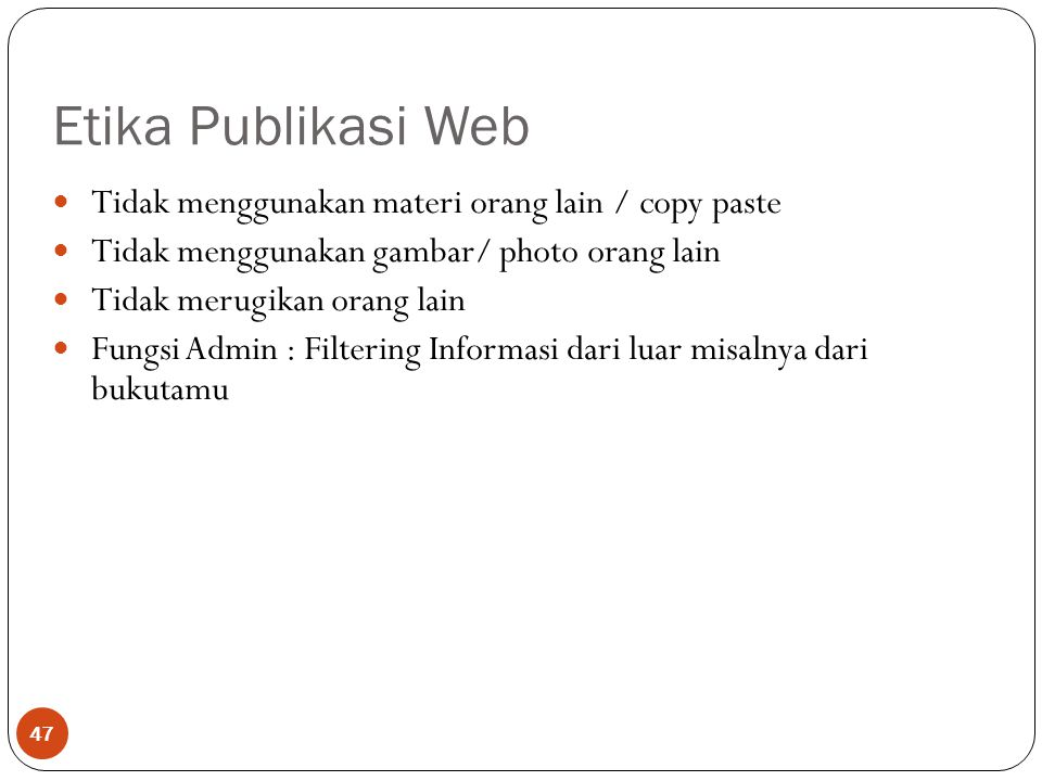 Etika Publikasi Web Tidak menggunakan materi orang lain / copy paste