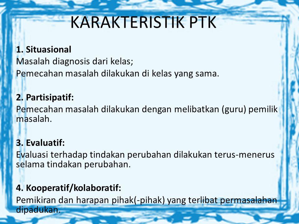 KARAKTERISTIK PTK 1. Situasional Masalah diagnosis dari kelas;