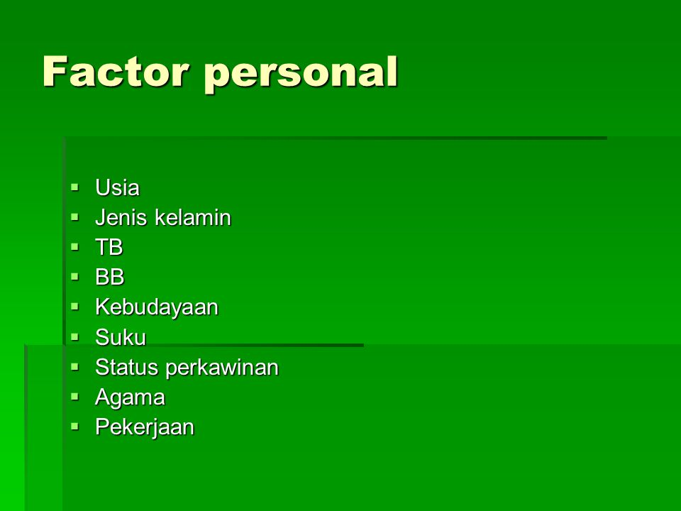 Factor personal Usia Jenis kelamin TB BB Kebudayaan Suku