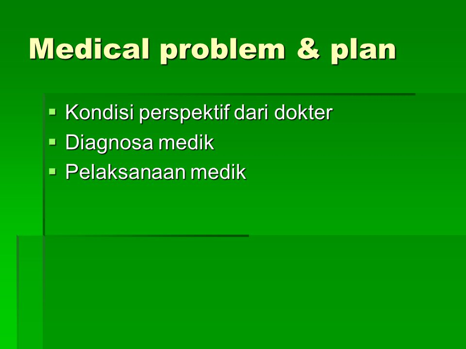 Medical problem & plan Kondisi perspektif dari dokter Diagnosa medik