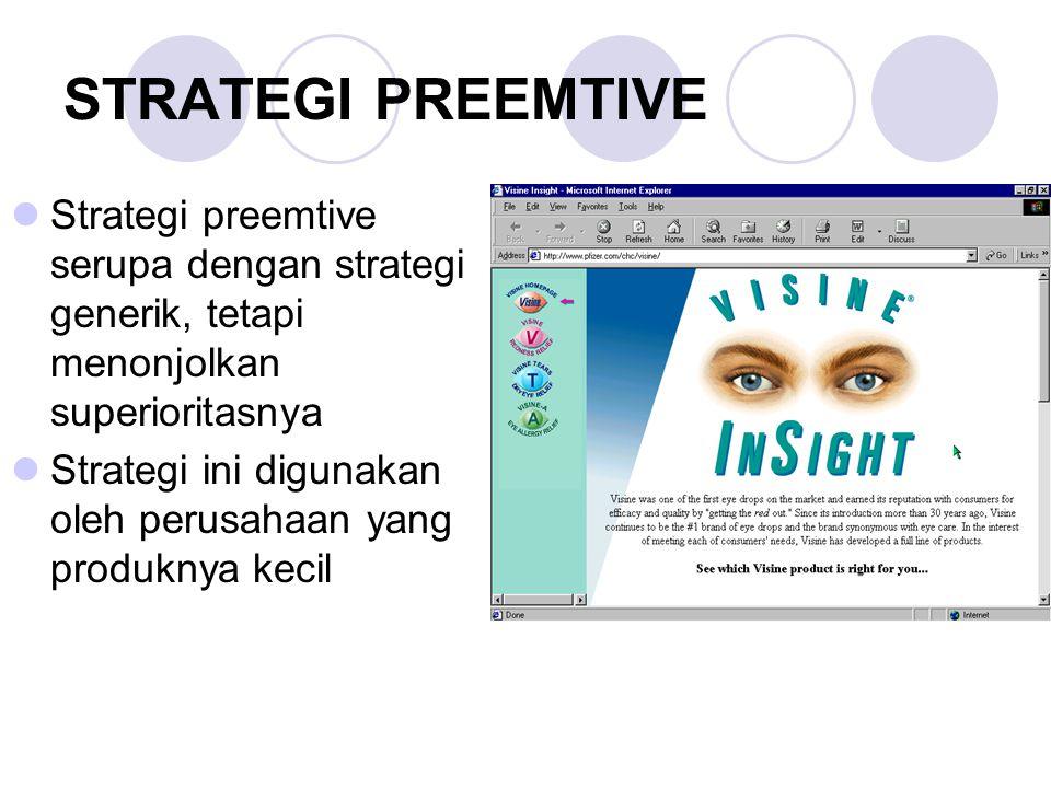 STRATEGI PREEMTIVE Strategi preemtive serupa dengan strategi generik, tetapi menonjolkan superioritasnya.