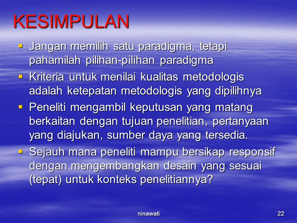 KESIMPULAN Jangan memilih satu paradigma, tetapi pahamilah pilihan-pilihan paradigma.