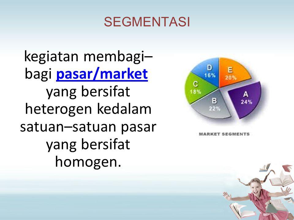 SEGMENTASI kegiatan membagi–bagi pasar/market yang bersifat heterogen kedalam satuan–satuan pasar yang bersifat homogen.