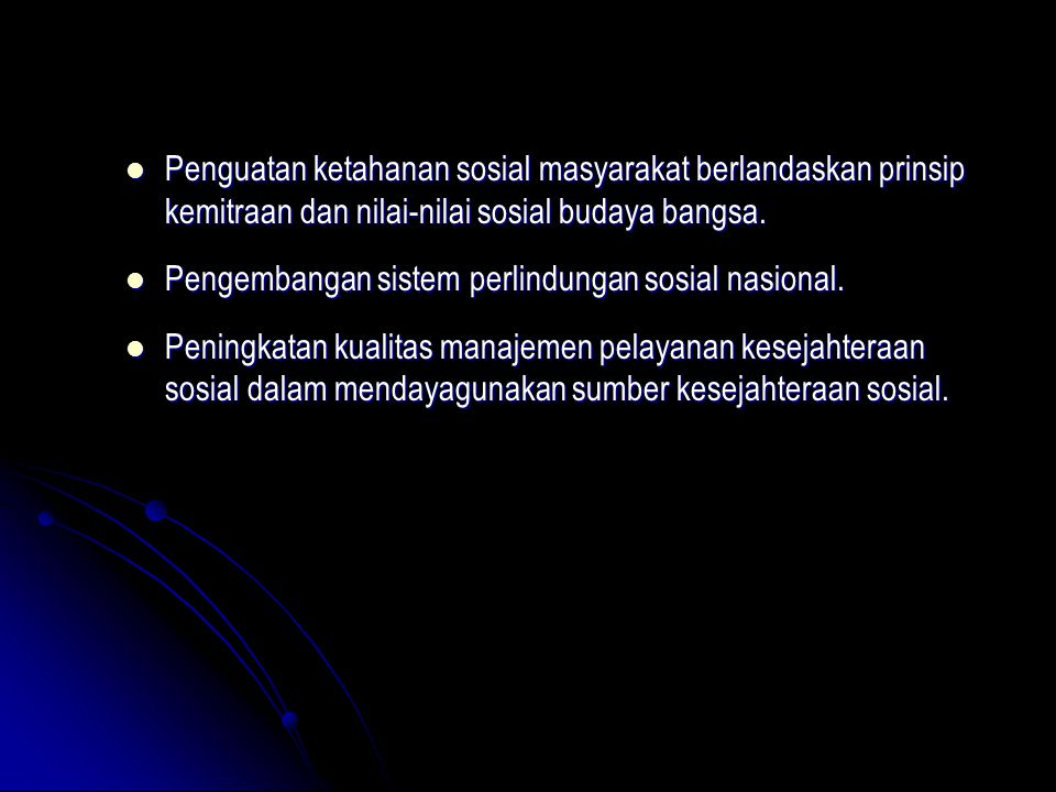 Penguatan ketahanan sosial masyarakat berlandaskan prinsip kemitraan dan nilai-nilai sosial budaya bangsa.