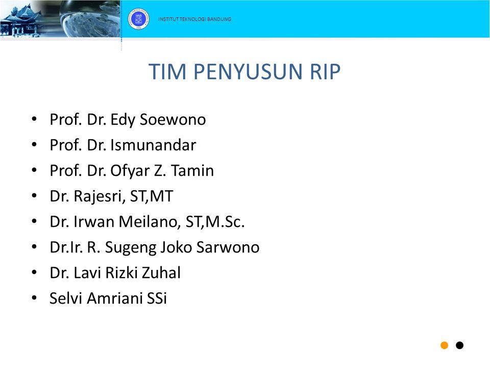 TIM PENYUSUN RIP Prof. Dr. Edy Soewono Prof. Dr. Ismunandar
