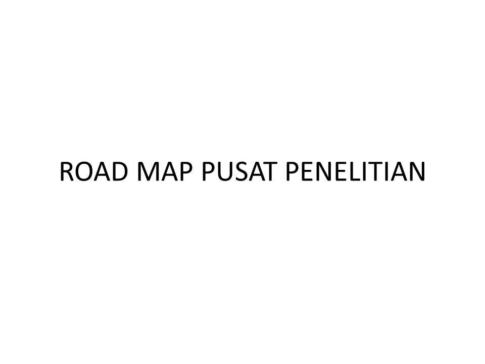 ROAD MAP PUSAT PENELITIAN