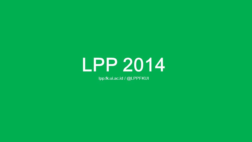 LPP 2014 lpp.fk.ui.ac.id / @LPPFKUI