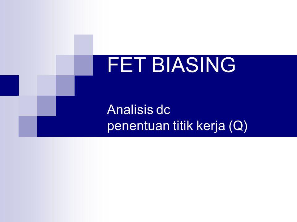 FET BIASING Analisis dc penentuan titik kerja (Q)