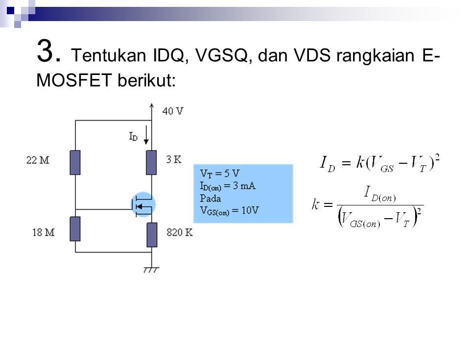 3. Tentukan IDQ, VGSQ, dan VDS rangkaian E-MOSFET berikut:
