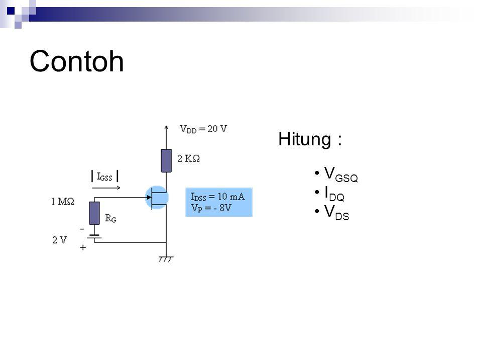 Contoh Hitung : VGSQ IDQ VDS