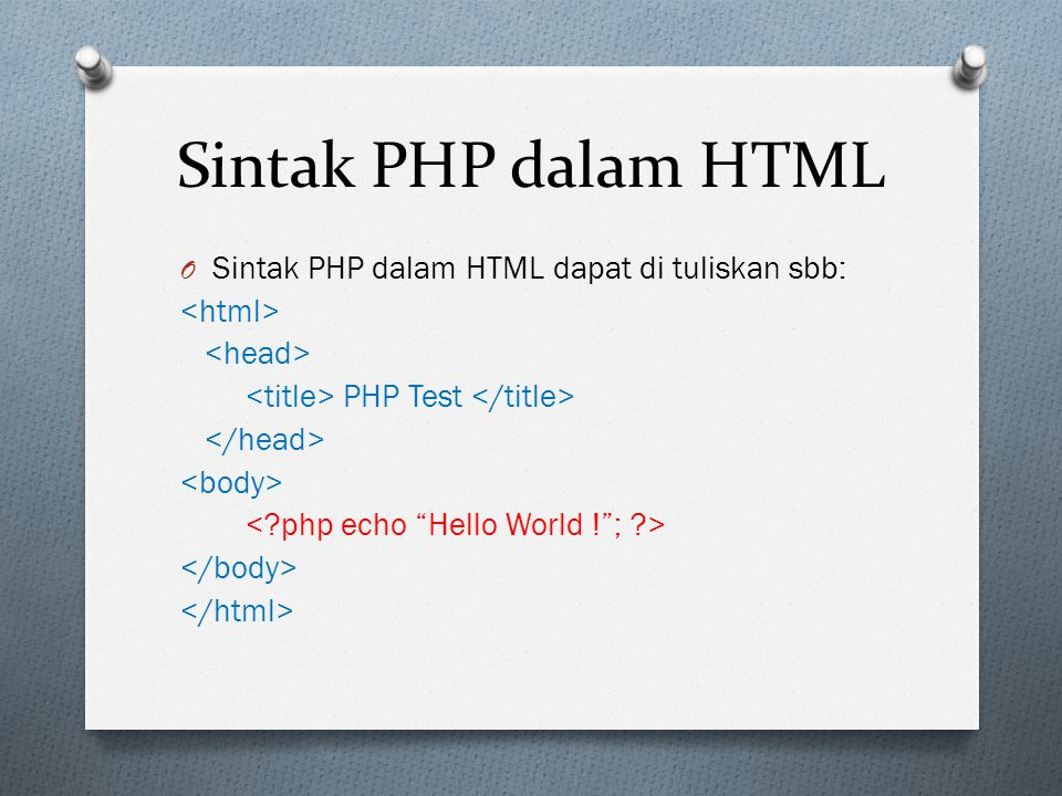 Sintak PHP dalam HTML Sintak PHP dalam HTML dapat di tuliskan sbb:
