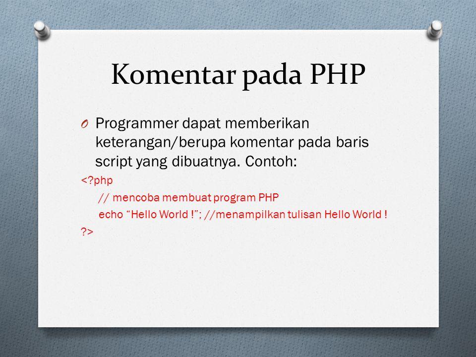 Komentar pada PHP Programmer dapat memberikan keterangan/berupa komentar pada baris script yang dibuatnya. Contoh: