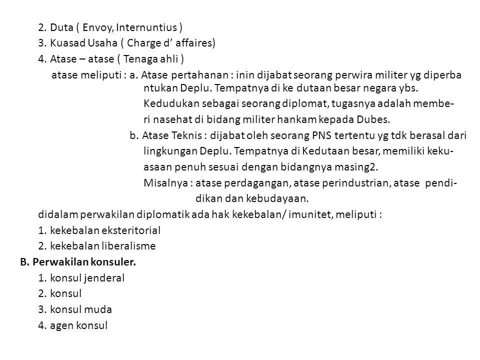 2. Duta ( Envoy, Internuntius ) 3. Kuasad Usaha ( Charge d' affaires) 4.