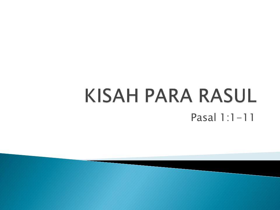 KISAH PARA RASUL Pasal 1:1-11