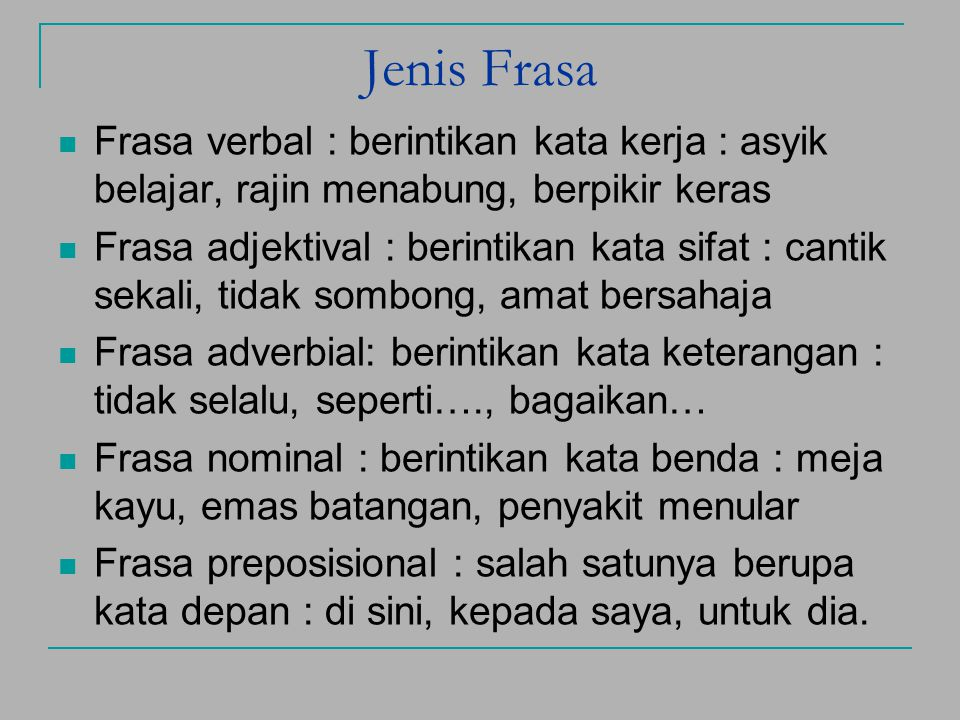 Jenis Frasa Frasa verbal : berintikan kata kerja : asyik belajar, rajin menabung, berpikir keras.