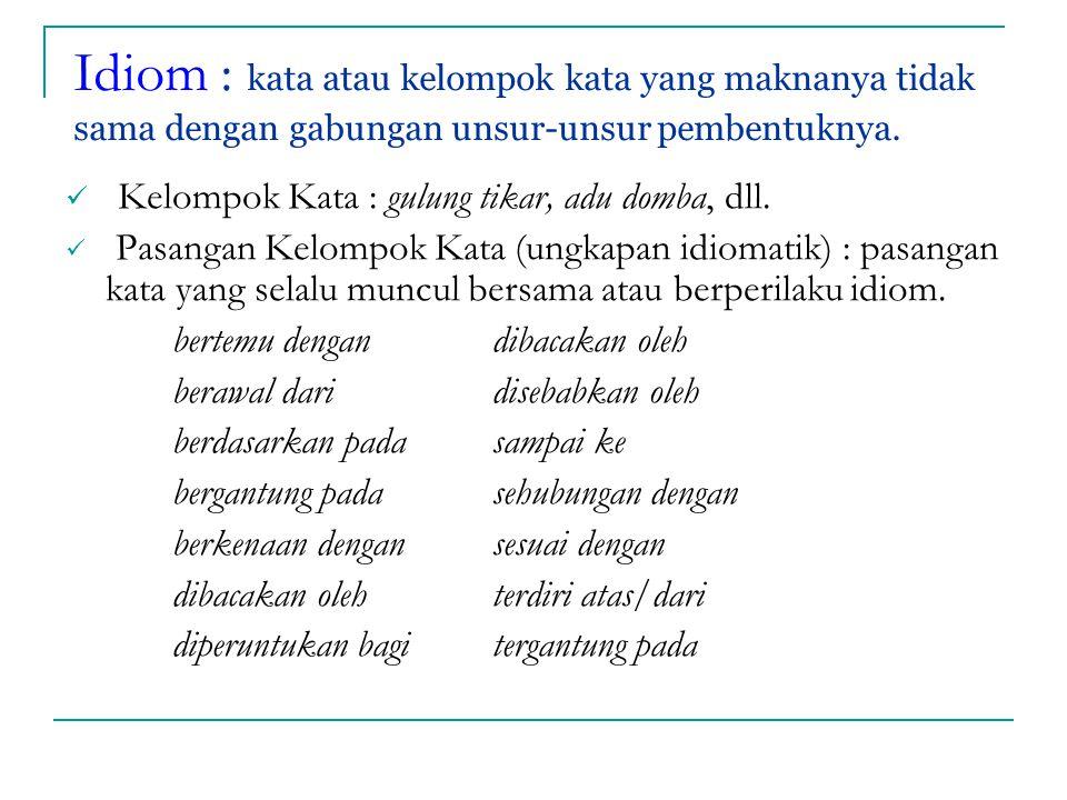 Idiom : kata atau kelompok kata yang maknanya tidak sama dengan gabungan unsur-unsur pembentuknya.