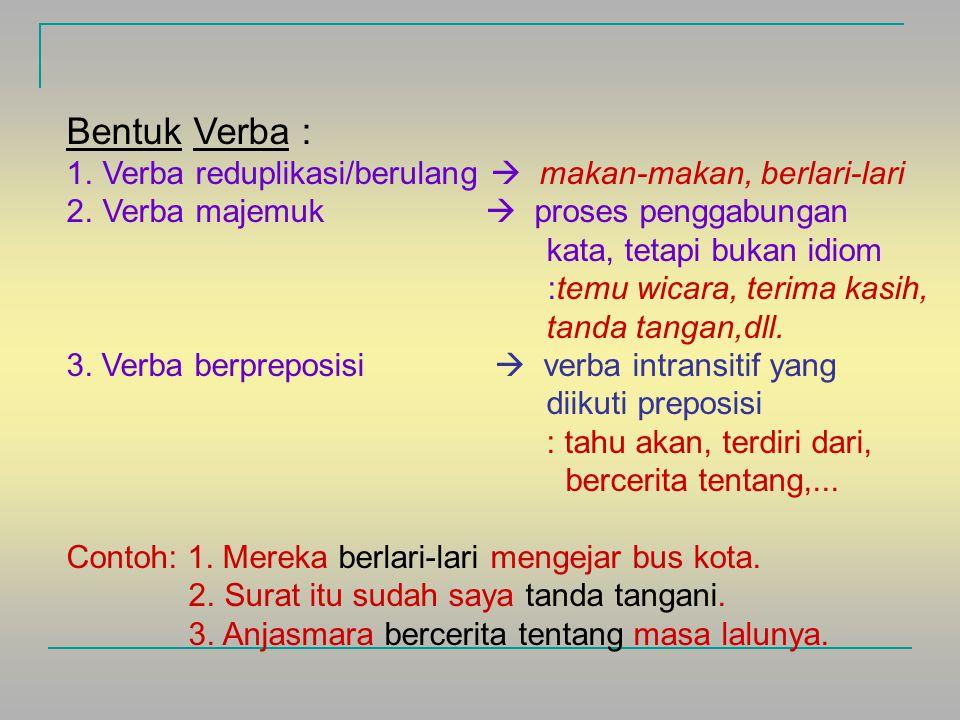 Bentuk Verba : Verba reduplikasi/berulang  makan-makan, berlari-lari
