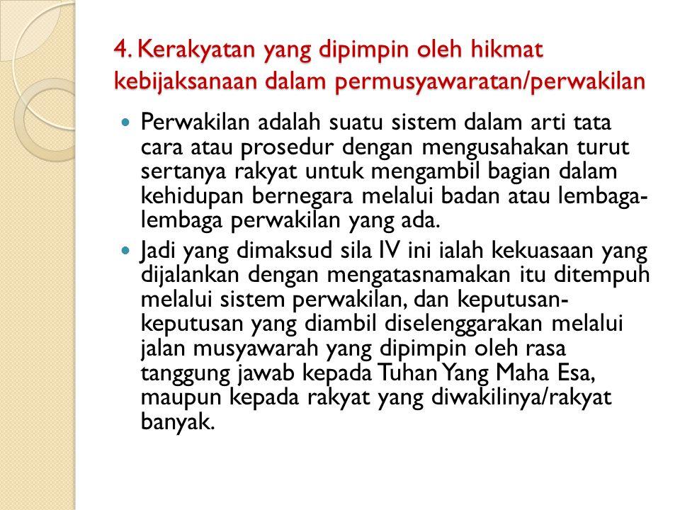 4. Kerakyatan yang dipimpin oleh hikmat kebijaksanaan dalam permusyawaratan/perwakilan