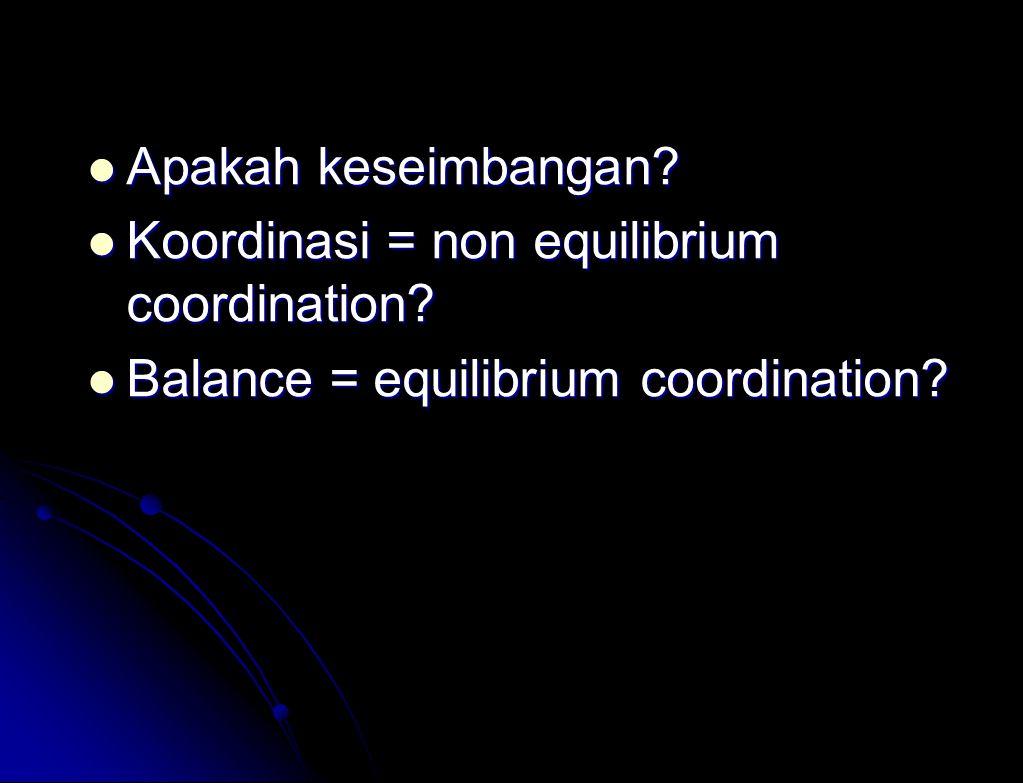 Apakah keseimbangan Koordinasi = non equilibrium coordination Balance = equilibrium coordination