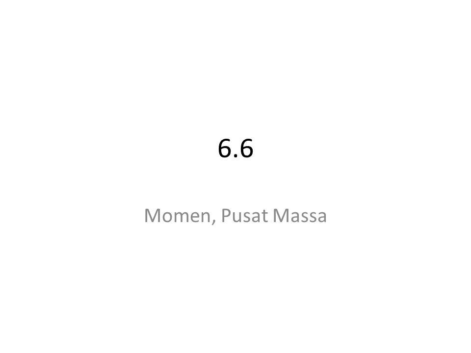 6.6 Momen, Pusat Massa