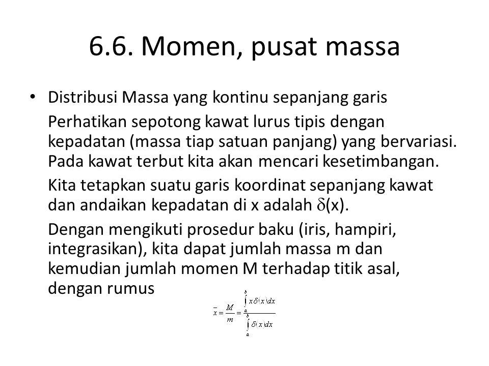 6.6. Momen, pusat massa Distribusi Massa yang kontinu sepanjang garis