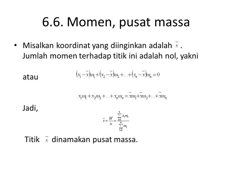 6.6. Momen, pusat massa Misalkan koordinat yang diinginkan adalah .