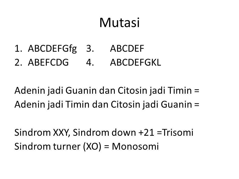 Mutasi ABCDEFGfg 3. ABCDEF ABEFCDG 4. ABCDEFGKL