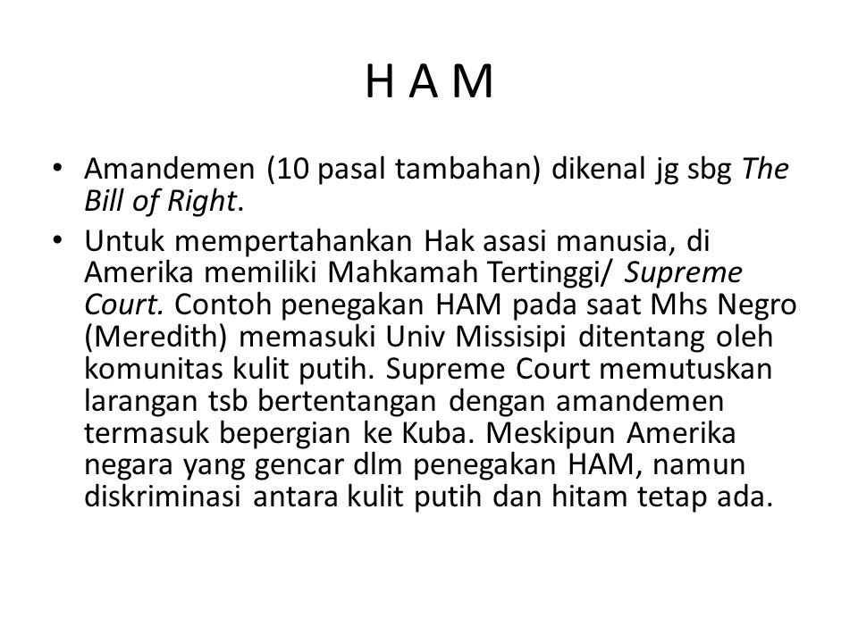 H A M Amandemen (10 pasal tambahan) dikenal jg sbg The Bill of Right.