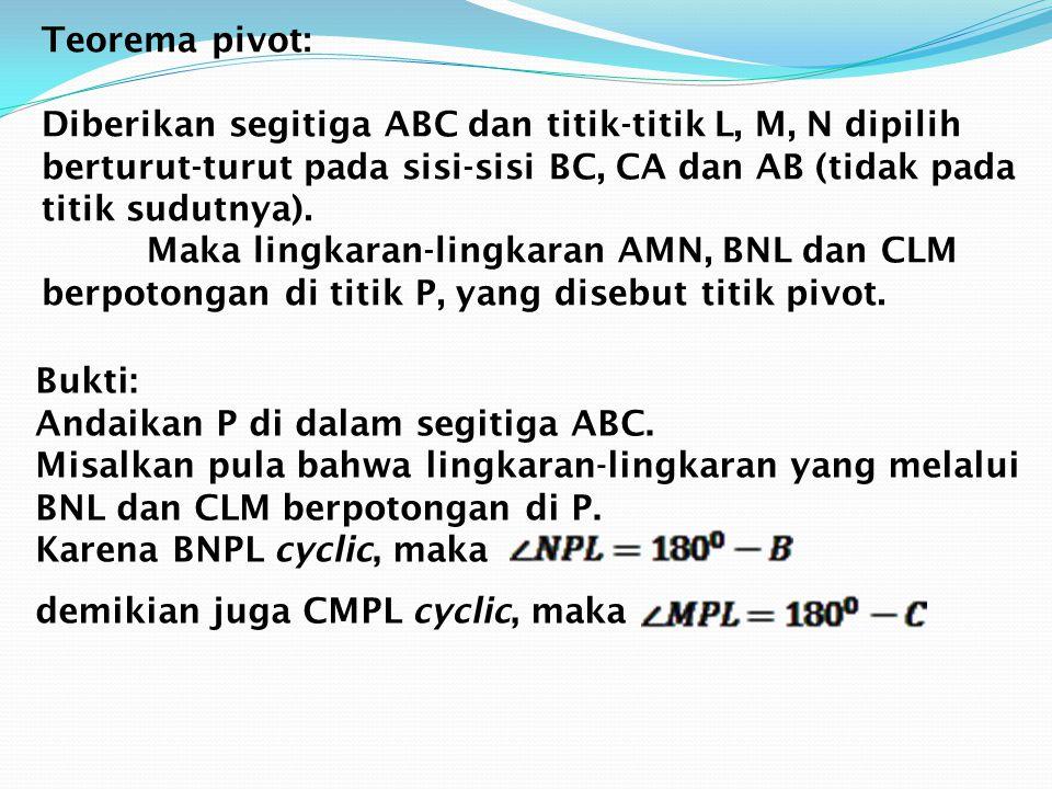Teorema pivot: Diberikan segitiga ABC dan titik-titik L, M, N dipilih berturut-turut pada sisi-sisi BC, CA dan AB (tidak pada titik sudutnya). Maka lingkaran-lingkaran AMN, BNL dan CLM berpotongan di titik P, yang disebut titik pivot.