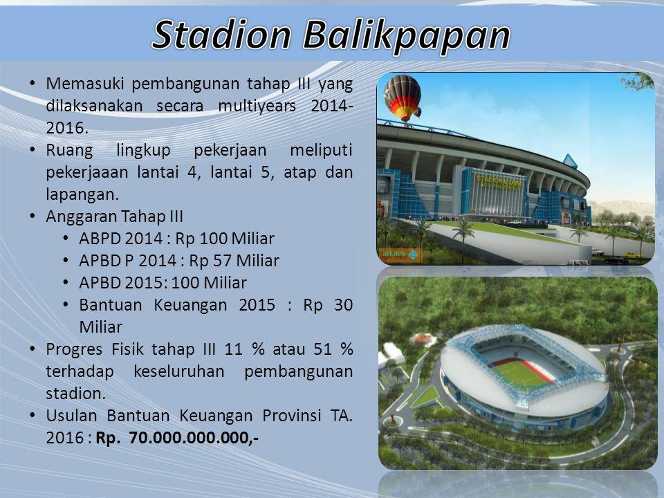 Stadion Balikpapan Memasuki pembangunan tahap III yang dilaksanakan secara multiyears 2014-2016.