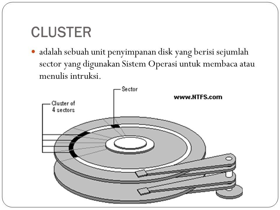CLUSTER adalah sebuah unit penyimpanan disk yang berisi sejumlah sector yang digunakan Sistem Operasi untuk membaca atau menulis intruksi.