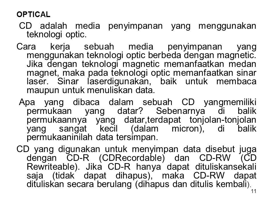CD adalah media penyimpanan yang menggunakan teknologi optic.