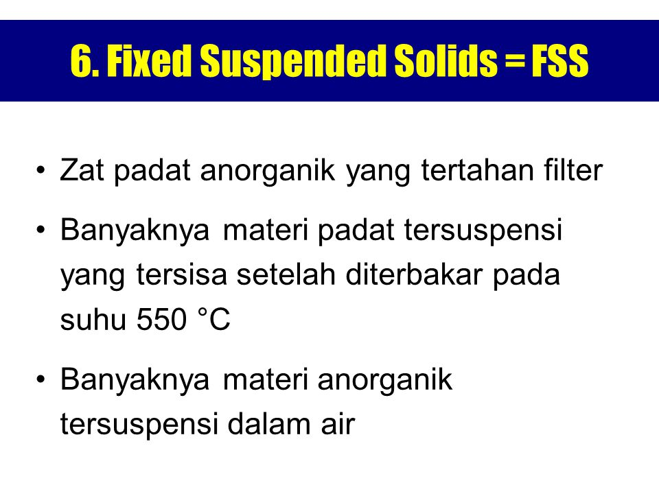 6. Fixed Suspended Solids = FSS