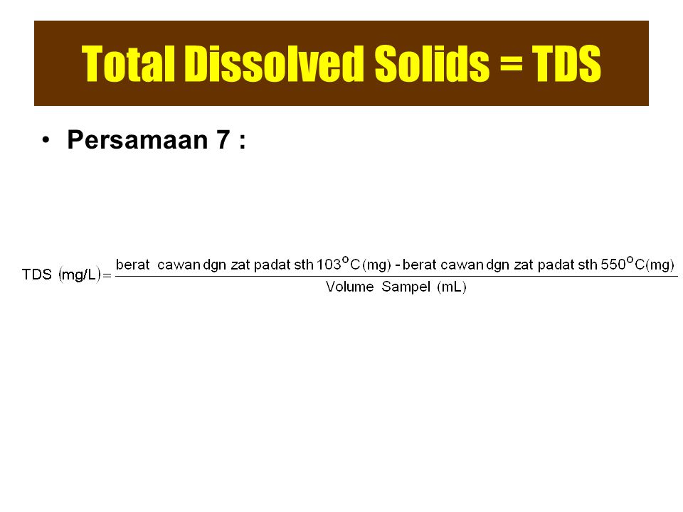 Total Dissolved Solids = TDS
