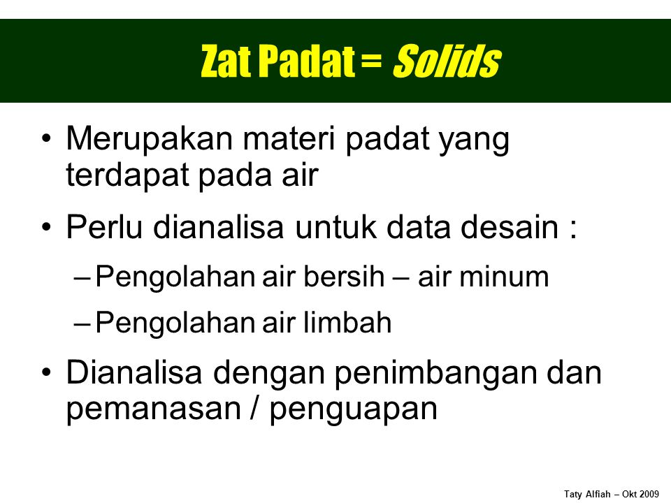 Zat Padat = Solids Merupakan materi padat yang terdapat pada air