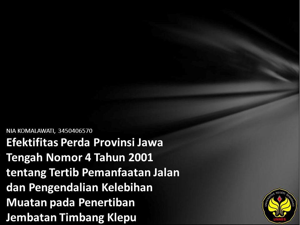 NIA KOMALAWATI, 3450406570 Efektifitas Perda Provinsi Jawa Tengah Nomor 4 Tahun 2001 tentang Tertib Pemanfaatan Jalan dan Pengendalian Kelebihan Muatan pada Penertiban Jembatan Timbang Klepu Kabupaten Semarang