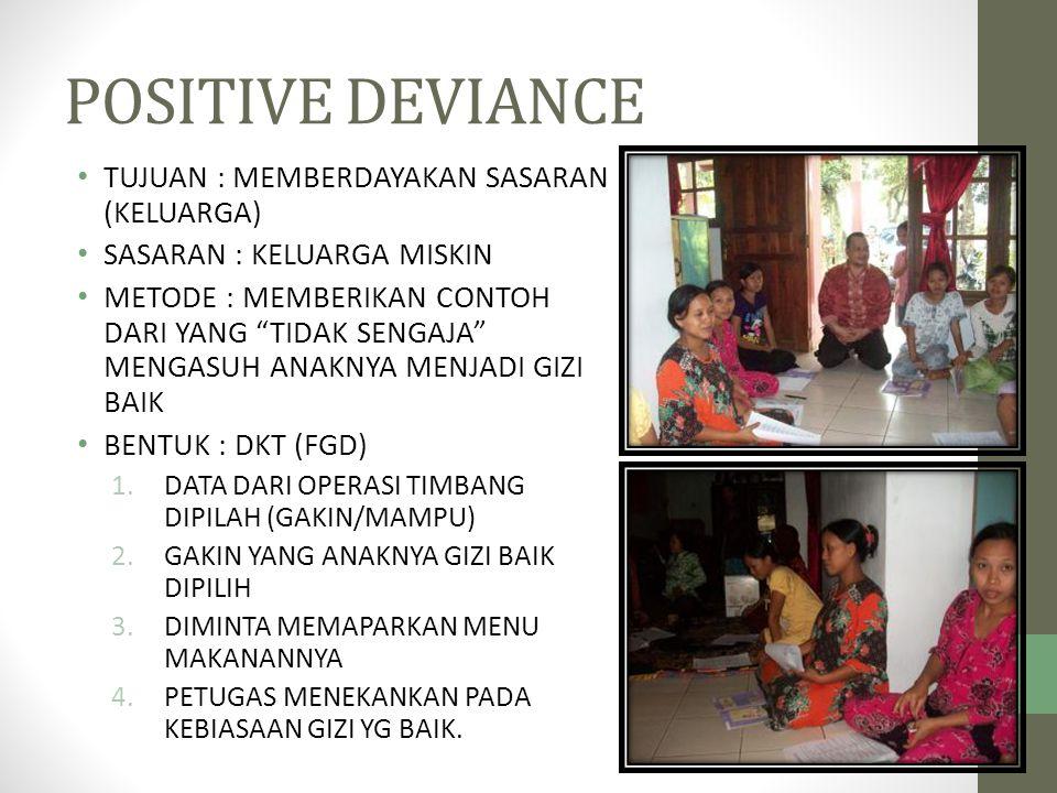 POSITIVE DEVIANCE TUJUAN : MEMBERDAYAKAN SASARAN (KELUARGA)