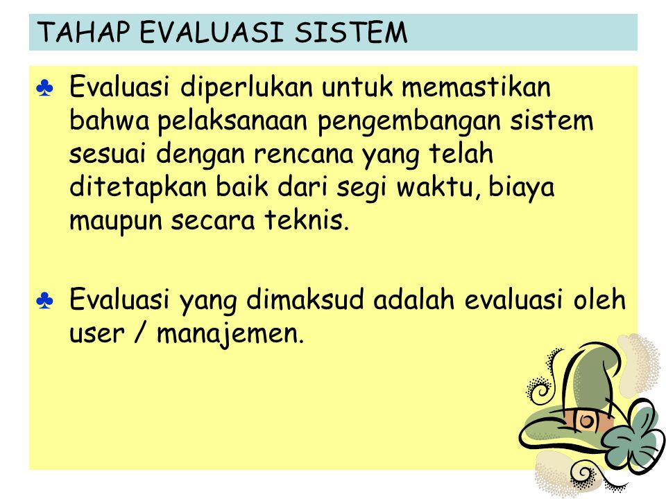 Evaluasi yang dimaksud adalah evaluasi oleh user / manajemen.