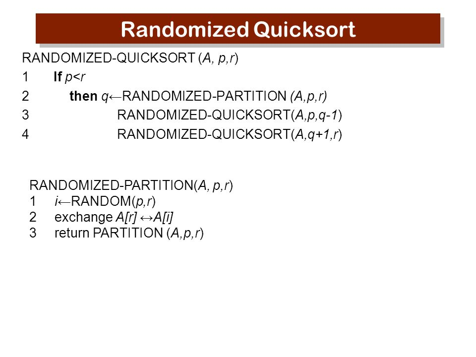 Randomized Quicksort RANDOMIZED-QUICKSORT (A, p,r) 1 If p<r