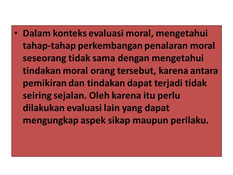 Dalam konteks evaluasi moral, mengetahui tahap-tahap perkembangan penalaran moral seseorang tidak sama dengan mengetahui tindakan moral orang tersebut, karena antara pemikiran dan tindakan dapat terjadi tidak seiring sejalan.