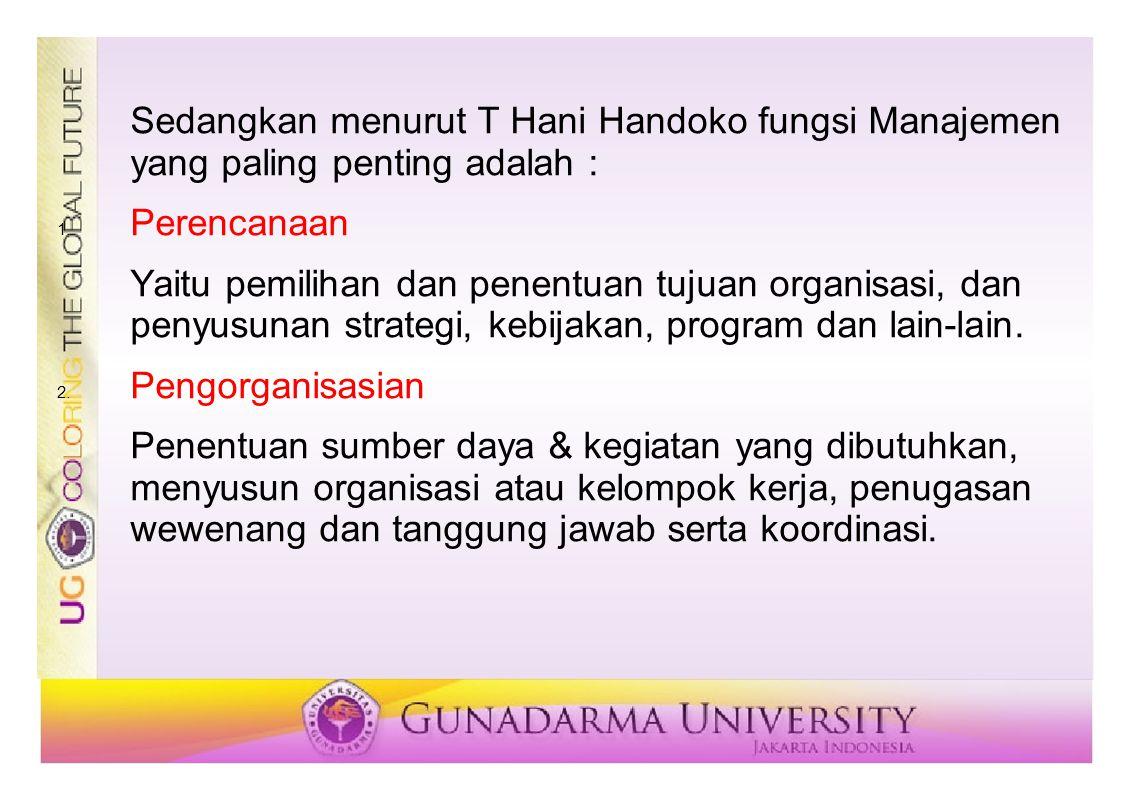 Sedangkan menurut T Hani Handoko fungsi Manajemen yang paling penting adalah :