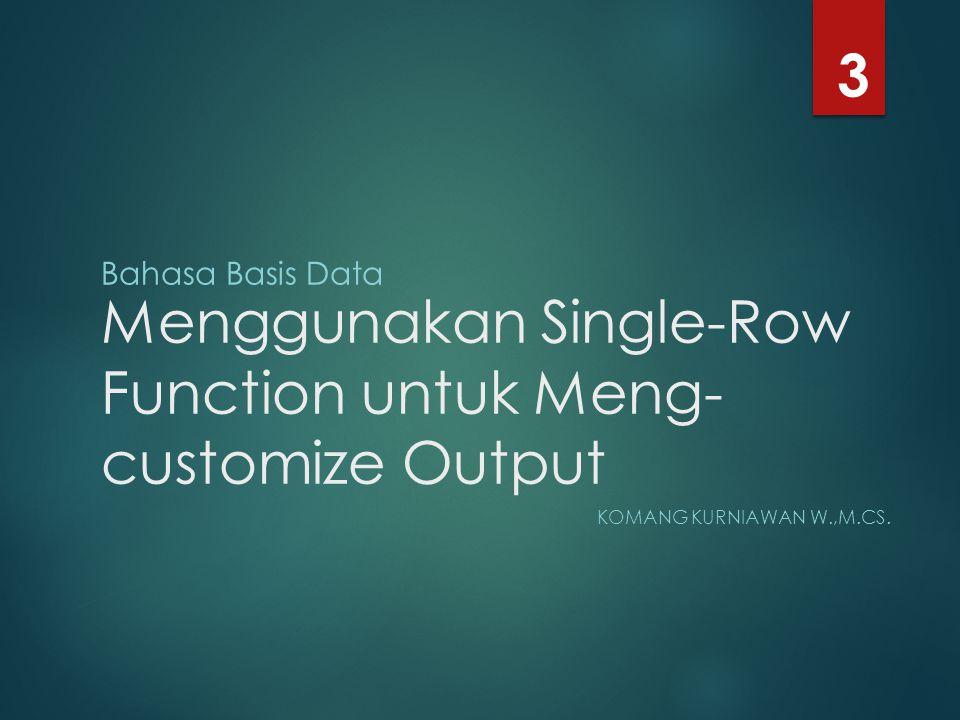 Menggunakan Single-Row Function untuk Meng-customize Output