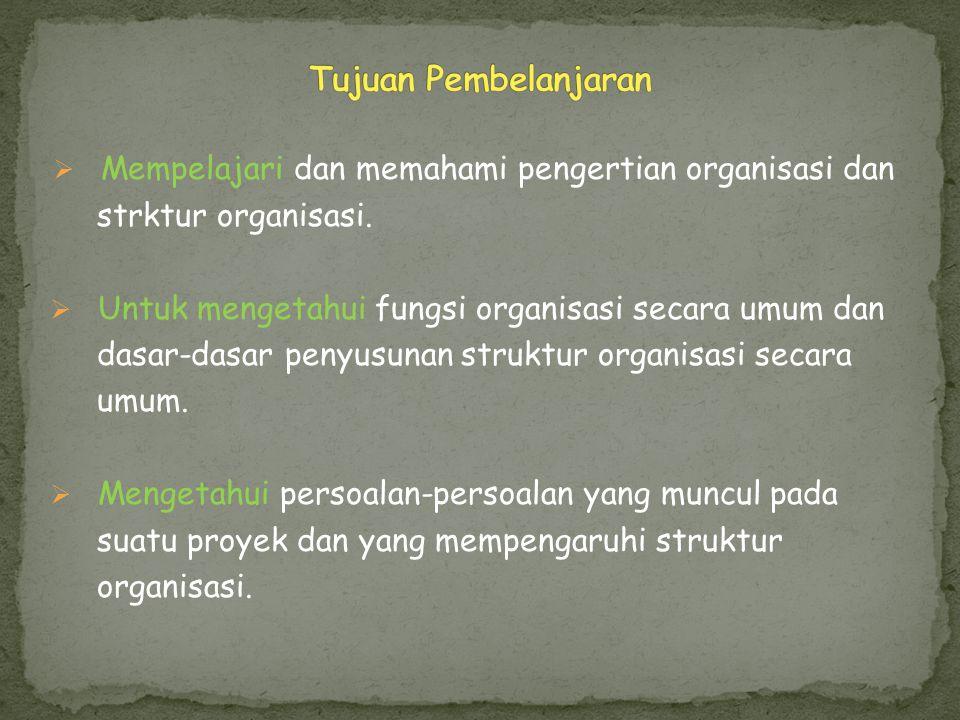 Tujuan Pembelanjaran Mempelajari dan memahami pengertian organisasi dan. strktur organisasi. Untuk mengetahui fungsi organisasi secara umum dan.