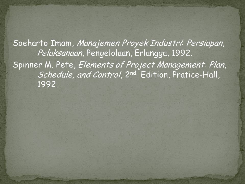 Soeharto Imam, Manajemen Proyek Industri: Persiapan, Pelaksanaan, Pengelolaan, Erlangga, 1992.