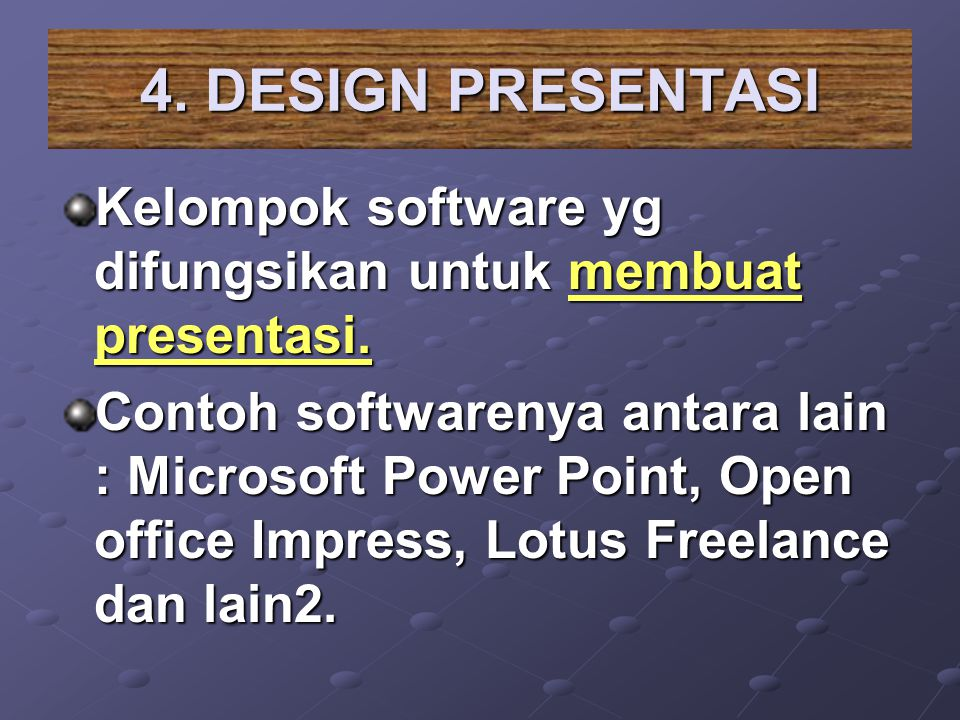 4. DESIGN PRESENTASI Kelompok software yg difungsikan untuk membuat presentasi.