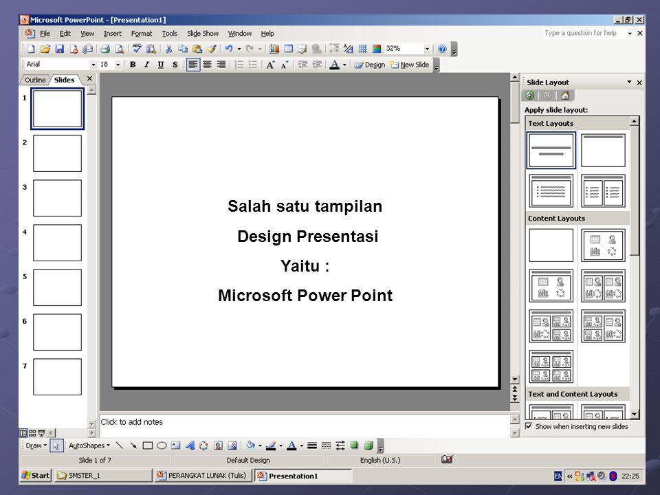 Salah satu tampilan Design Presentasi Yaitu : Microsoft Power Point