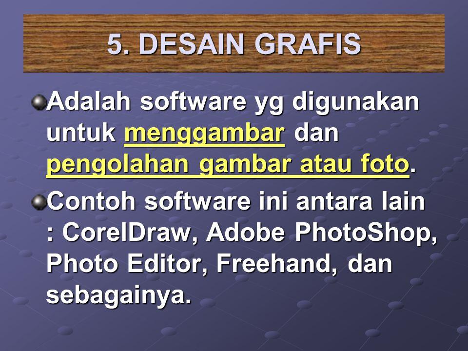 5. DESAIN GRAFIS Adalah software yg digunakan untuk menggambar dan pengolahan gambar atau foto.